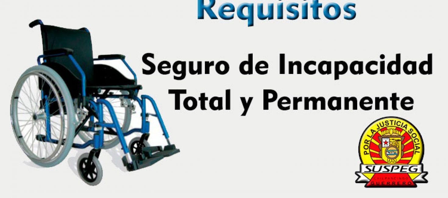 REQUISITOS PARA EL TRÁMITE DEL SEGURO DE INCAPACIDAD TOTAL Y PERMANENTE