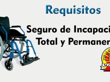 REQUISITOS PARA EL TRÁMITE DEL SEGURO DE INCAPACIDAD TOTAL Y PERMANENTE